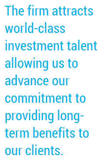 The firm attracts world-class investment talent allowing us to advance our commitment to providing long-term benefits to our clients.
