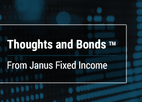 Thoughts and Bonds from Janus Fixed Income